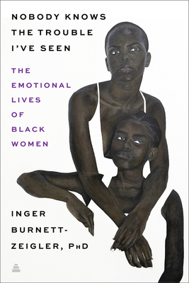 Nobody Knows the Trouble I've Seen: The Emotional Lives of Black Women Cover Image
