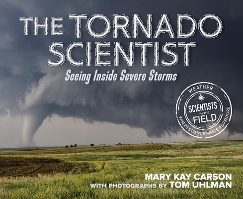 Cover for The Tornado Scientist (Scientists in the Field Series)