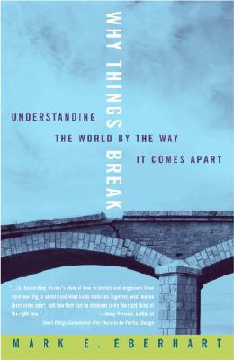 Why Things Break: Understanding the World by the Way It Comes Apart Cover Image