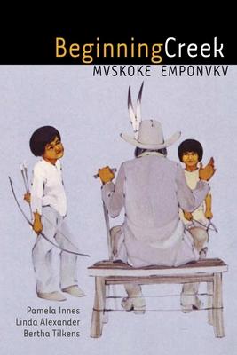 Beginning Creek: Mvskoke Emponvkv [With 2 CDs] Cover Image