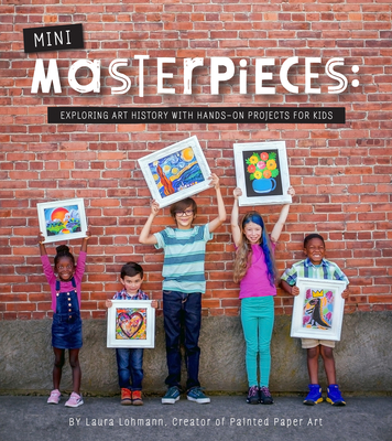Mini-Masterpieces: Exploring Art History with Hands-On Projects for Kids Cover Image