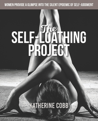 The Self-Loathing Project: Women provide a glimpse into the silent epidemic of self-judgment Cover Image
