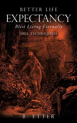 Better Life Expectancy - Blest Living Eternally: (BLE Techniques) Cover Image