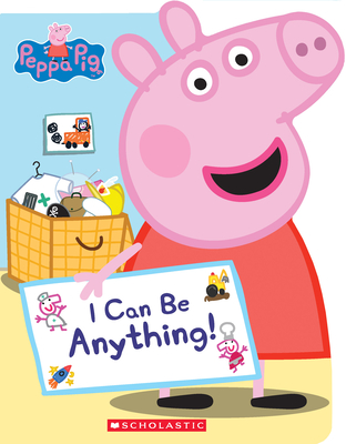 I Can Be Anything! (Peppa Pig) Cover Image