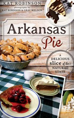 Arkansas Pie: A Delicious Slice of the Natural State Cover Image