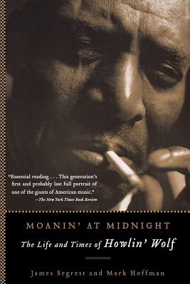 Moanin' at Midnight: The Life and Times of Howlin' Wolf Cover Image