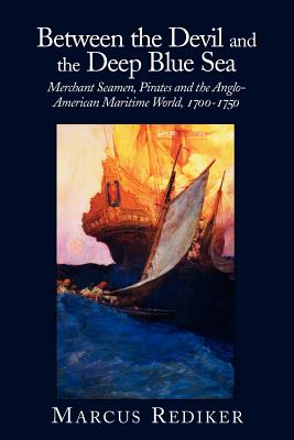 Between the Devil and the Deep Blue Sea: Merchant Seamen, Pirates and the Anglo-American Maritime World, 1700-1750 Cover Image
