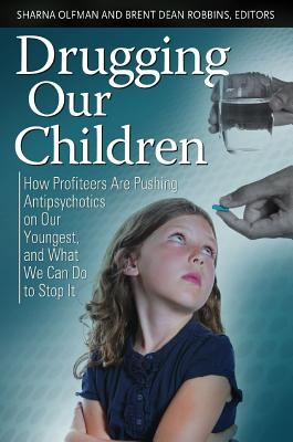 Drugging Our Children: How Profiteers Are Pushing Antipsychotics on Our Youngest, and What We Can Do to Stop It (Childhood in America) cover