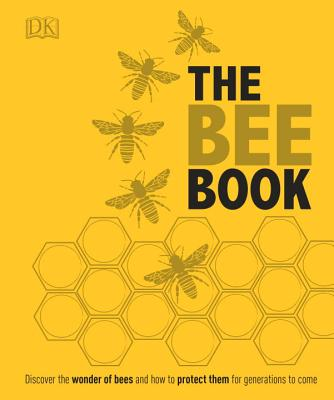 The Bee Book: Discover the Wonder of Bees and How to Protect Them for Generations to Come Cover Image