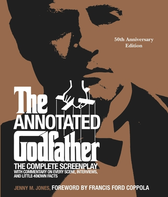 The Annotated Godfather: 50th Anniversary Edition with the Complete Screenplay, Commentary on Every Scene, Interviews, and Little-Known Facts Cover Image