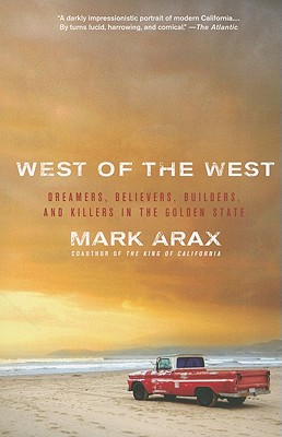 West of the West: Dreamers, Believers, Builders, and Killers in the Golden State (Paperback) By Mark Arax