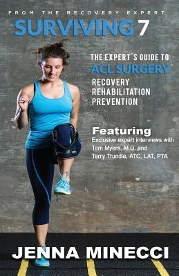 Surviving 7: The Expert's Guide to ACL Surgery: Recovery, Rehabilitation, and Prevention Cover Image
