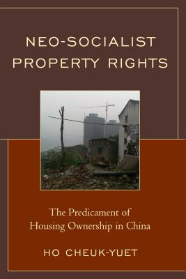 Neo-Socialist Property Rights: The Predicament of Housing Ownership in China Cover Image