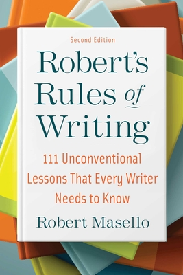 Robert's Rules of Writing, Second Edition: 111 Unconventional Lessons That Every Writer Needs to Know Cover Image