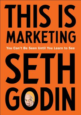 This Is Marketing: You Can't Be Seen Until You Learn to See Cover Image