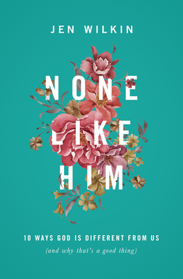 None Like Him: 10 Ways God Is Different from Us (and Why That's a Good Thing) Cover Image