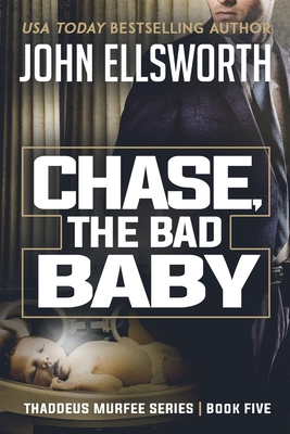 Chase, the Bad Baby: Thaddeus Murfee Legal Thriller Series Book Five Cover Image