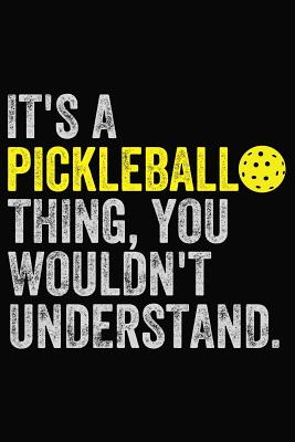 It's a Pickleball Thing, You Wouldn't Understand: Journal for Pickleball Players and Fans Cover Image