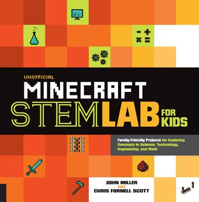 Unofficial Minecraft STEM Lab for Kids: Family-Friendly Projects for Exploring Concepts in Science, Technology, Engineering, and Math Cover Image
