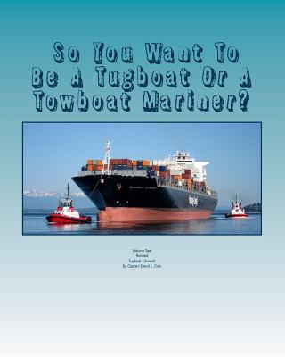 So You Want To Be A Tugboat Or A Towboat Mariner?: Volume Two Tugboat Careers! Cover Image