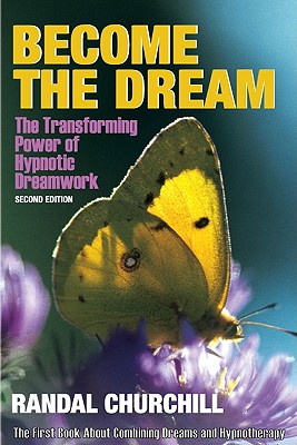 Become the Dream: Trasnforming Power of Hypnotic Dreamwork, Second Edition Cover Image