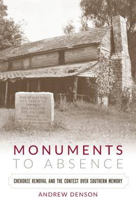 Monuments to Absence: Cherokee Removal and the Contest over Southern Memory Cover Image