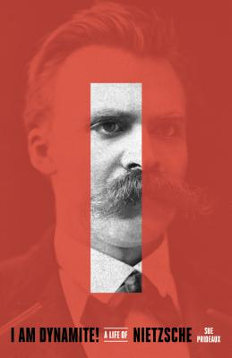 I Am Dynamite!: A Life of Nietzsche Cover Image