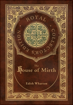 The House of Mirth (Royal Collector's Edition) (Case Laminate Hardcover with Jacket) Cover Image