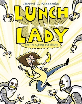 Lunch Lady and the Cyborg Substitute: Lunch Lady #1 Cover Image