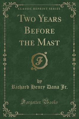 Two Years Before the Mast (Classic Reprint) Cover Image
