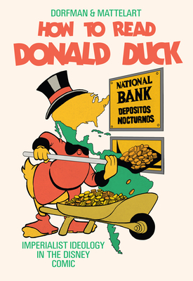 How to Read Donald Duck: Imperialist Ideology in the Disney Comic Cover Image