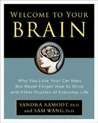 Welcome to Your Brain: Why You Lose Your Car Keys but Never Forget How to Drive and Other Puzzles of Everyday Life Cover Image