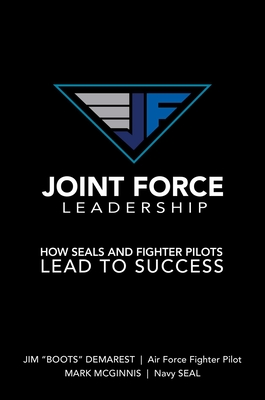 Joint Force Leadership: How SEALs and Fighter Pilots Lead to Success Cover Image