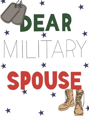 Dear Military Spouse: Coloring Book & Prompt Journal; Worry & Stress Relief Coloring Book for Military Spouse Cover Image
