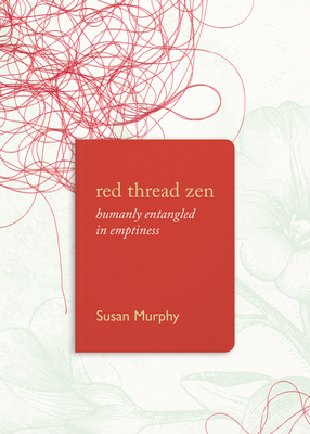 Red Thread Zen: Humanly Entangled in Emptiness Cover Image