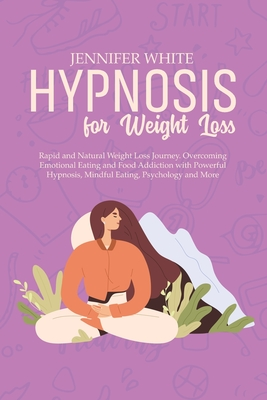 Hypnosis for Weight Loss: Rapid and Natural Weight Loss Journey. Overcoming Emotional Eating and Food Addiction with Powerful Hypnosis, Mindful Cover Image