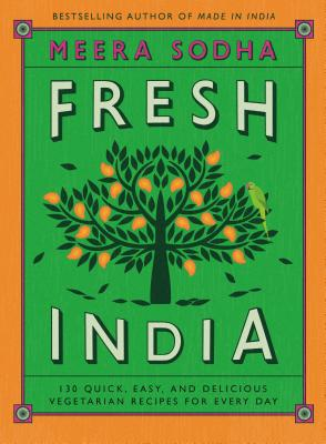 Fresh India: 130 Quick, Easy, and Delicious Vegetarian Recipes for Every Day Cover Image