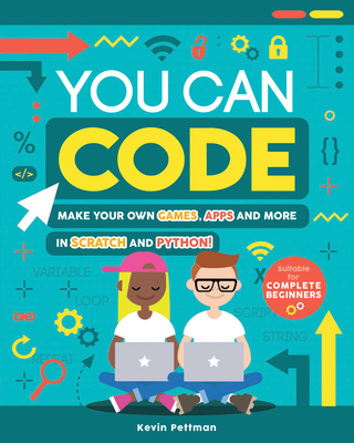 You Can Code: Make Your Own Games, Apps and More in Scratch and Python! Cover Image