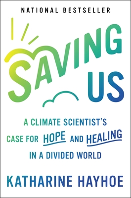 Saving Us: A Climate Scientist's Case for Hope and Healing in a Divided World Cover Image