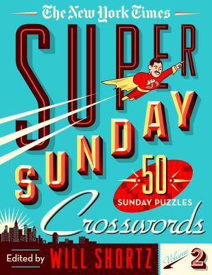 The New York Times Super Sunday Crosswords Volume 2: 50 Sunday Puzzles Cover Image