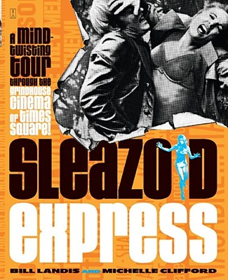 Sleazoid Express: A Mind-Twisting Tour Through the Grindhouse Cinema of Times Square Cover Image