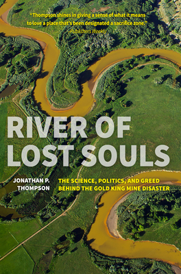 River of Lost Souls: The Science, Politics, and Greed Behind the Gold King Mine Disaster Cover Image