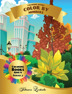 Coloring Books - Color by Numbers Adults (Series 3): Coloring with numbers worksheets. Color by numbers for adults with colored pencils. Advanced colo Cover Image