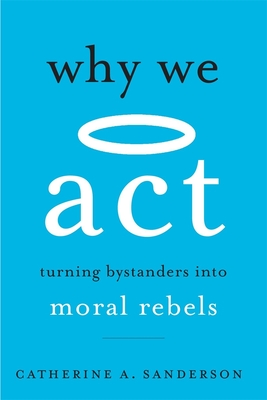 Why We ACT: Turning Bystanders Into Moral Rebels Cover Image