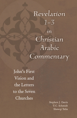 Revelation 1-3 in Christian Arabic Commentary: John's First Vision and the Letters to the Seven Churches Cover Image