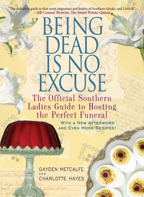 Being Dead Is No Excuse: The Official Southern Ladies Guide to Hosting the Perfect Funeral Cover Image
