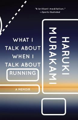 What I Talk About When I Talk About Running: A Memoir (Vintage International) Cover Image