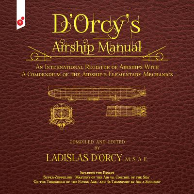D'Orcy's Airship Manual: An International Register of Airships with a Compendium of the Airship's Elementary Mechanics Cover Image