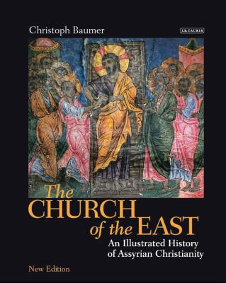 The Church of the East: An Illustrated History of Assyrian Christianity Cover Image