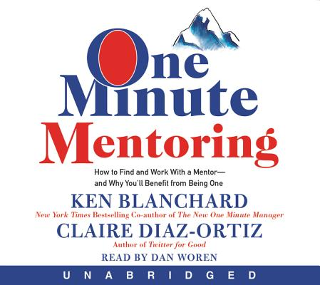One Minute Mentoring CD: How to Find and Work With a Mentor--And Why You'll Benefit from Being One Cover Image
